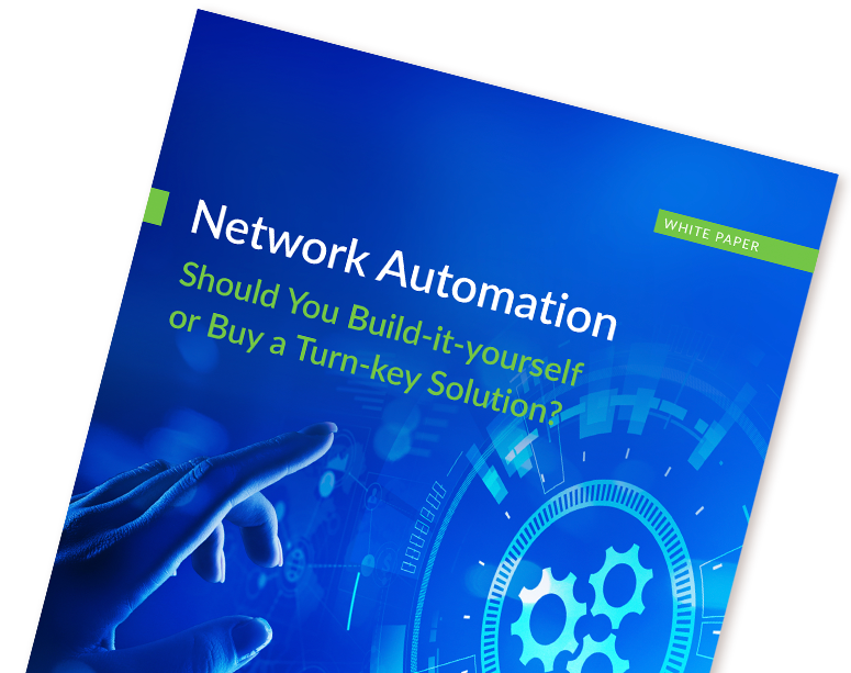 WHITE PAPER Network Automation: Should you Build-it-Yourself or Buy a Turn-key Solution?